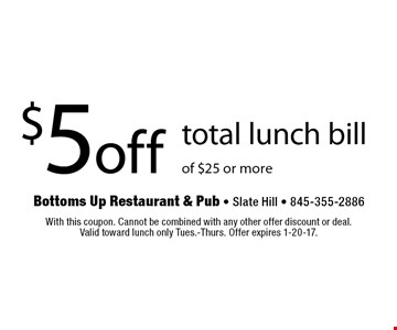 $5 off total lunch bill of $25 or more. With this coupon. Cannot be combined with any other offer discount or deal.Valid toward lunch only Tues.-Thurs. Offer expires 1-20-17.
