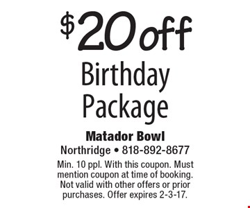 $20 off Birthday Package. Min. 10 ppl. With this coupon. Must mention coupon at time of booking. Not valid with other offers or prior purchases. Offer expires 2-3-17.