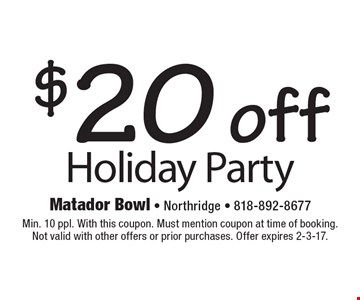 $20 off Holiday Party . Min. 10 ppl. With this coupon. Must mention coupon at time of booking. Not valid with other offers or prior purchases. Offer expires 2-3-17.