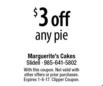 $3 off any pie. With this coupon. Not valid with other offers or prior purchases. Expires 1-6-17. Clipper Coupon.