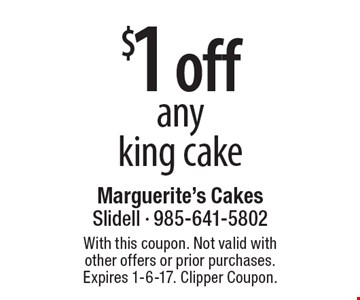 $1 off any king cake. With this coupon. Not valid with other offers or prior purchases. Expires 1-6-17. Clipper Coupon.