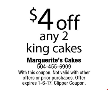 $4 off any 2 king cakes. With this coupon. Not valid with other offers or prior purchases. Offer expires 1-6-17. Clipper Coupon.