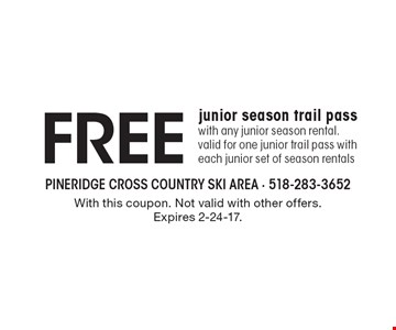 Free junior season trail pass with any junior season rental. Valid for one junior trail pass with each junior set of season rentals. With this coupon. Not valid with other offers. Expires 2-24-17.