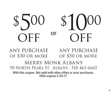 $10.00 off any purchase of $50 or more OR $5.00 off any purchase of $30 or more. With this coupon. Not valid with other offers or prior purchases. Offer expires 2-24-17.