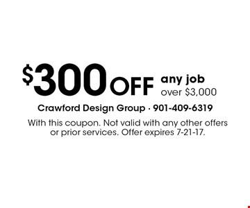 $300 OFF any job over $3,000. With this coupon. Not valid with any other offers or prior services. Offer expires 7-21-17.