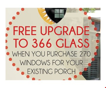 Free Upgrade To 366 Glass When You Purchase 270 Windows For Your Existing Porch.