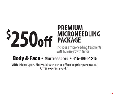 $250 off PREMIUM MICRONEEDLING PACKAGE. Includes 3 microneedling treatments with human growth factor. With this coupon. Not valid with other offers or prior purchases. Offer expires 2-3-17.