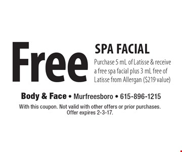 Free Spa Facial Purchase 5 ml of Latisse & receive a free spa facial plus 3 mL free of Latisse from Allergan ($219 value). With this coupon. Not valid with other offers or prior purchases. Offer expires 2-3-17.