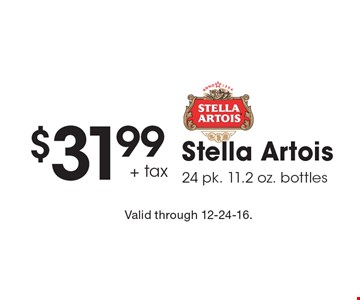 $31.99 + tax Stella Artois 24 pk. 11.2 oz. bottles. Valid through 12-24-16.