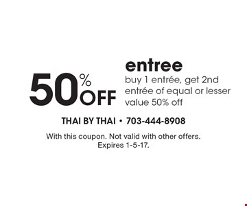 50% Off entree. Buy 1 entree, get 2nd entree of equal or lesser value 50% off. With this coupon. Not valid with other offers.Expires 1-5-17.