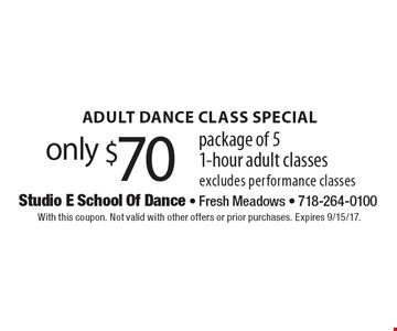 Adult Dance Class Special. Only $70 Package Of 5 1-Hour Adult Classes.  Excludes performance classes. With this coupon. Not valid with other offers or prior purchases. Expires 9/15/17.
