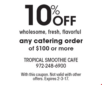 10% Off any catering order of $100 or more. With this coupon. Not valid with other offers. Expires 2-3-17.