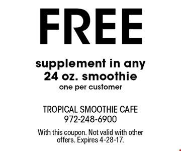 Free supplement in any 24 oz. smoothie. One per customer. With this coupon. Not valid with other offers. Expires 4-28-17.