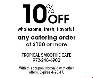 10% Off any catering order of $100 or more. With this coupon. Not valid with other offers. Expires 4-28-17.