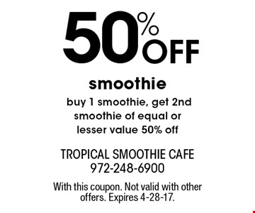 50% Off smoothie. Buy 1 smoothie, get 2nd smoothie of equal or lesser value 50% off. With this coupon. Not valid with other offers. Expires 4-28-17.