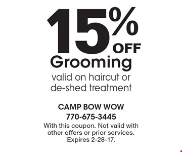 15% Off Grooming valid on haircut or de-shed treatment. With this coupon. Not valid with other offers or prior services. Expires 2-28-17.