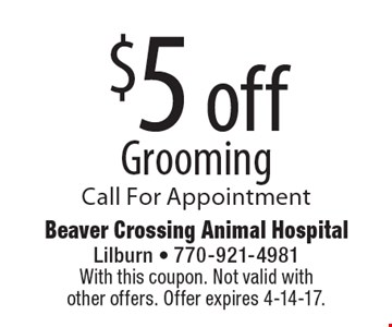 $5 off Grooming Call For Appointment. With this coupon. Not valid with other offers. Offer expires 4-14-17.