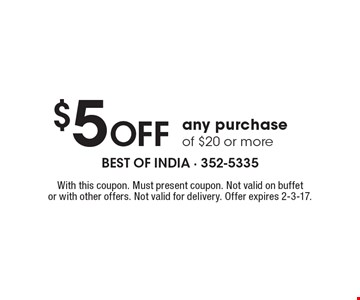 $5 Off any purchase of $20 or more. With this coupon. Must present coupon. Not valid on buffet or with other offers. Not valid for delivery. Offer expires 2-3-17.