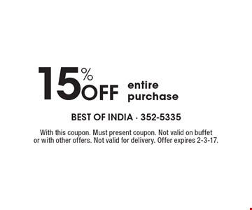 15% Off entire purchase. With this coupon. Must present coupon. Not valid on buffet or with other offers. Not valid for delivery. Offer expires 2-3-17.
