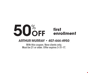 50% Off first enrollment. With this coupon. New clients only. Must be 21 or older. Offer expires 3-31-17.