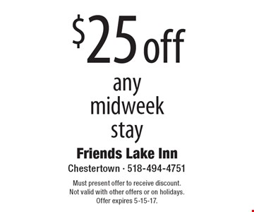 $25 off any midweek stay. Must present offer to receive discount. Not valid with other offers or on holidays. Offer expires 5-15-17.