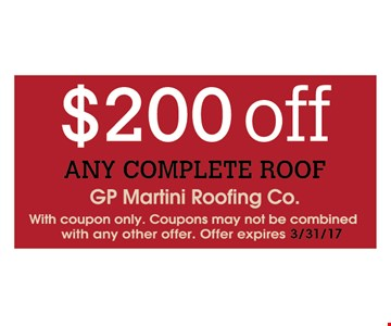 $200 off any complete roof. With coupon only. Coupons may not be combined with any other offer. Offer expires 3/31/17.