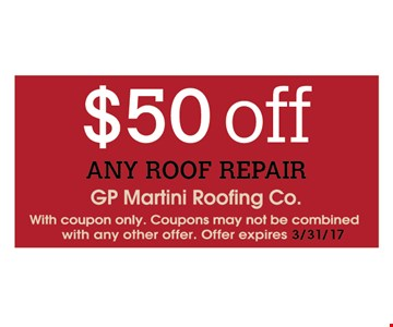 $50 off any roof repair. With coupon only. Coupons may not be combined with any other offer. Offer expires 3/31/17.