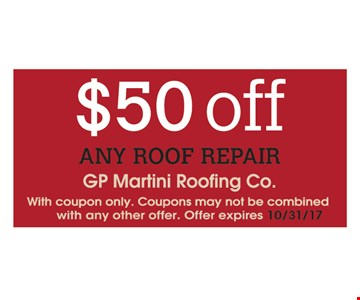 $50off any roof repair. With coupon only. Coupons may not be combined with any other offer. Offer expires 10/31/17.