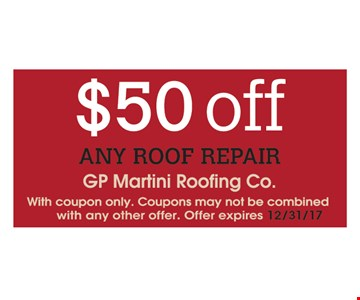 $50 Off any roof repair. With coupon only. Coupons may not be combined with any other offer. Offer expires 12/31/17.
