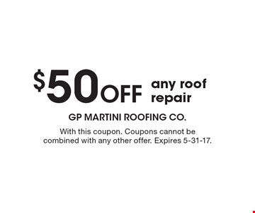 $50 off any roof repair. With this coupon. Coupons cannot be combined with any other offer. Expires 5-31-17.