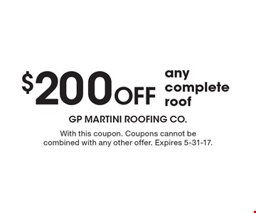 $200 off any complete roof. With this coupon. Coupons cannot be combined with any other offer. Expires 5-31-17.