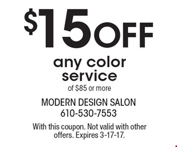 $15 Off any color service of $85 or more . With this coupon. Not valid with other offers. Expires 3-17-17.
