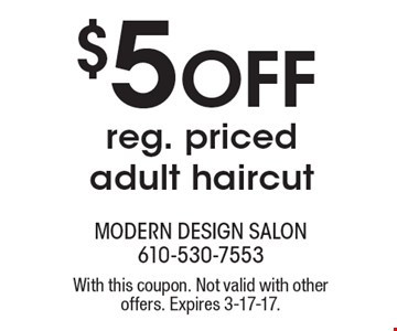 $5 Off reg. priced adult haircut. With this coupon. Not valid with other offers. Expires 3-17-17.