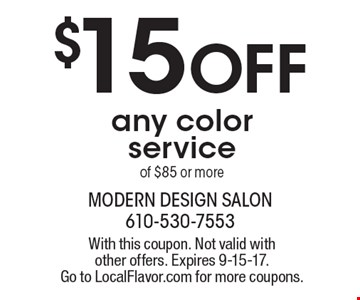 $15 Off any color service of $85 or more . With this coupon. Not valid with other offers. Expires 9-15-17. Go to LocalFlavor.com for more coupons.