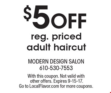 $5 Off reg. priced adult haircut. With this coupon. Not valid with other offers. Expires 9-15-17. Go to LocalFlavor.com for more coupons.