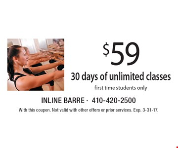 $59 for 30 days of unlimited classes. First time students only. With this coupon. Not valid with other offers or prior services. Exp. 3-31-17.