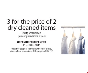 3 for the price of 2 dry cleaned items. Every Wednesday (lowest priced item is free). With this coupon. Not valid with other offers, discounts or promotions. Offer expires 3-31-17.