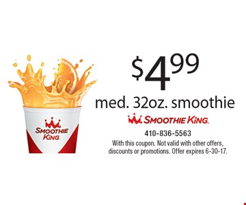 $4.99 med. 32oz. smoothie. With this coupon. Not valid with other offers, discounts or promotions. Offer expires 6-30-17.