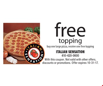 Free topping. Buy one large pizza, receive one free topping. With this coupon. Not valid with other offers, discounts or promotions. Offer expires 10-31-17.