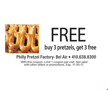 FREE buy 3 pretzels, get 3 free. With this coupon. Limit 1 coupon per visit. Not valid with other offers or promotions. Exp. 11-30-17.
