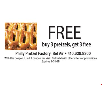 FREE buy 3 pretzels, get 3 free. With this coupon. Limit 1 coupon per visit. Not valid with other offers or promotions. Expires 1-31-18.