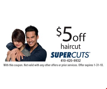 $5 off haircut. With this coupon. Not valid with any other offers or prior services. Offer expires 1-31-18.