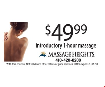 $49.99 introductory 1-hour massage . With this coupon. Not valid with other offers or prior services. Offer expires 1-31-18.