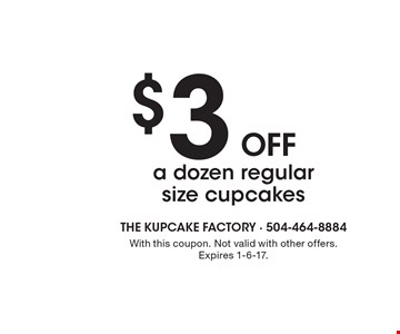 $3 off a dozen regular size cupcakes. With this coupon. Not valid with other offers. Expires 1-6-17.