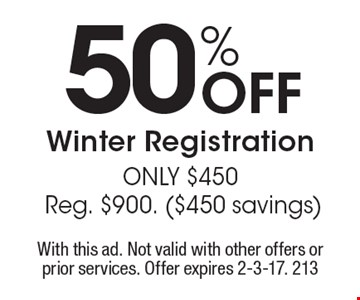50% Off Winter Registration. ONLY $450. Reg. $900. ($450 savings). With this ad. Not valid with other offers or prior services. Offer expires 2-3-17. 213