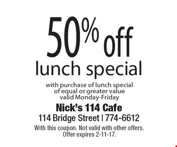 50% off lunch special with purchase of lunch special of equal or greater value. Valid Monday-Friday. With this coupon. Not valid with other offers. Offer expires 2-11-17.