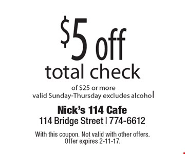 $5 off total check of $25 or more. Valid Sunday-Thursday excludes alcohol. With this coupon. Not valid with other offers. Offer expires 2-11-17.