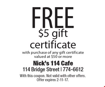 FREE $5 gift certificate with purchase of any gift certificate valued at $50 or more. With this coupon. Not valid with other offers. Offer expires 2-11-17.