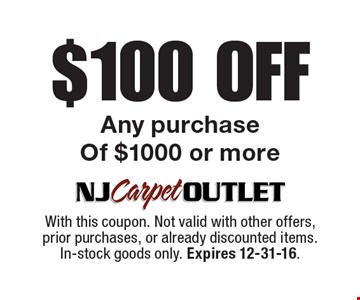 $100 off any purchase of $1000 or more. With this coupon. Not valid with other offers, prior purchases, or already discounted items. In-stock goods only. Expires 12-31-16.