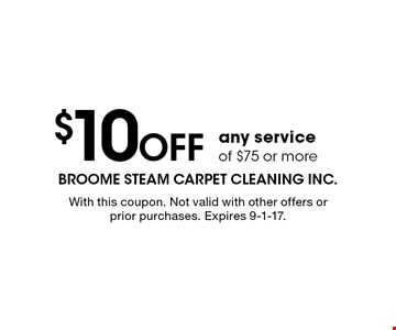 $10 Off any service of $75 or more. With this coupon. Not valid with other offers or prior purchases. Expires 9-1-17.